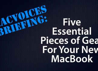 MacVoices Briefing - Five Essential Pieces of Gear For Your New MacBook
