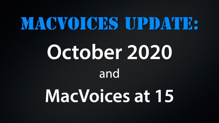 MacVoices #20238: MacVoices Update – 2020-10, and 15 Years of MacVoices