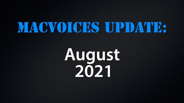 MacVoices #21160: MacVoices Update – 2021-08