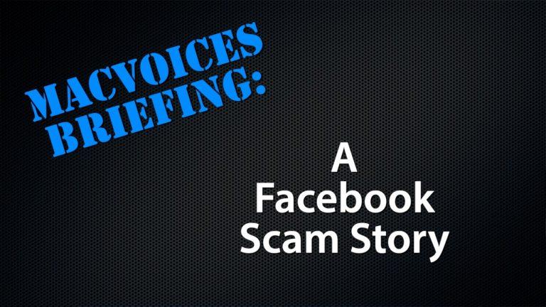 MacVoices #21117: MacVoices Briefing – A Facebook Scam Story