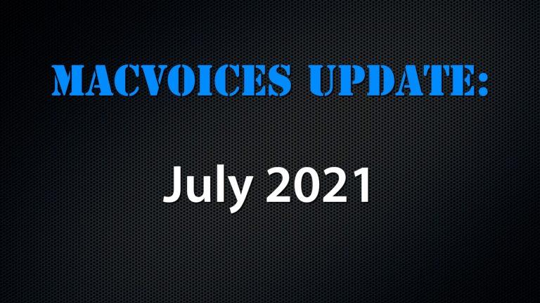 MacVoices #21139: MacVoices Update – 2021-07